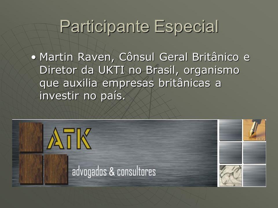 Participante Especial Martin Raven, Cônsul Geral Britânico e Diretor da UKTI no Brasil, organismo que auxilia empresas britânicas a investir no país.