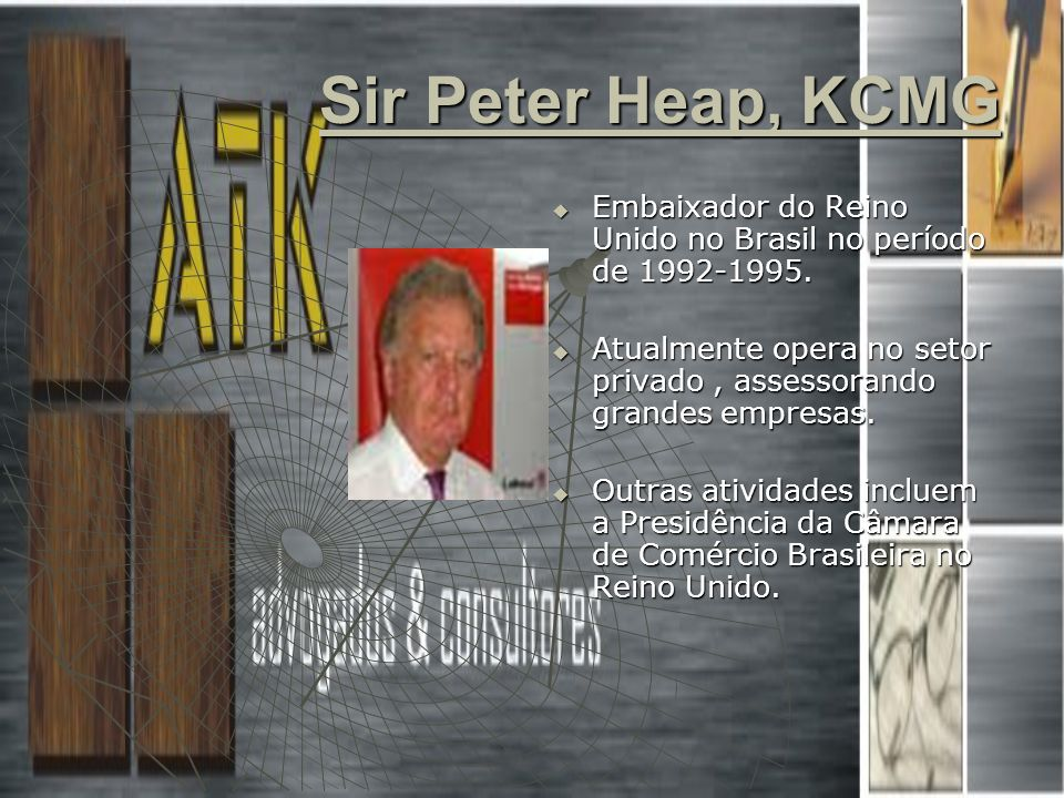 Sir Peter Heap, KCMG Embaixador do Reino Unido no Brasil no período de 1992-1995. Embaixador do Reino Unido no Brasil no período de 1992-1995. Atualme