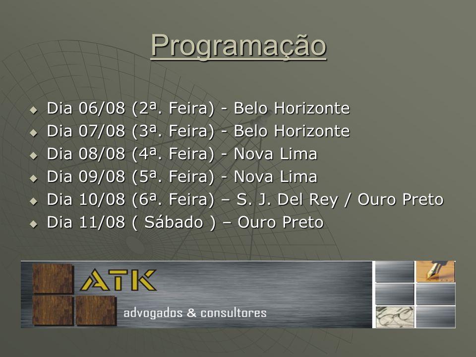 Programação Dia 06/08 (2ª. Feira) - Belo Horizonte Dia 06/08 (2ª. Feira) - Belo Horizonte Dia 07/08 (3ª. Feira) - Belo Horizonte Dia 07/08 (3ª. Feira)