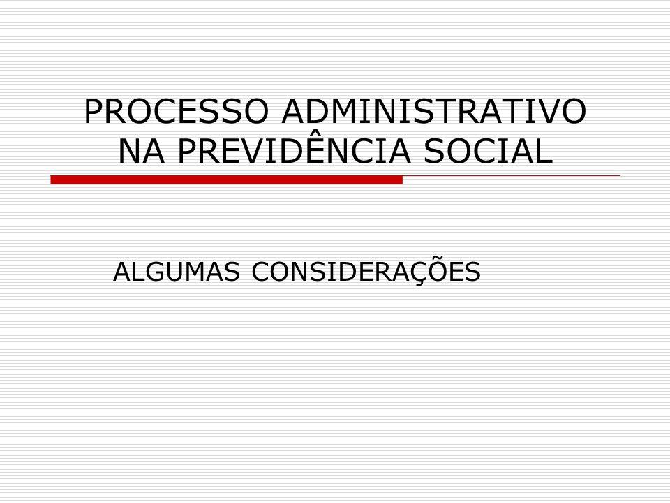 PROCESSO ADMINISTRATIVO NA PREVIDÊNCIA SOCIAL ALGUMAS CONSIDERAÇÕES