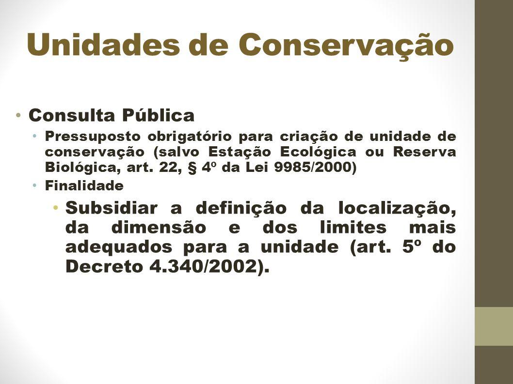 Unidades de Conservação Consulta Pública Pressuposto obrigatório para criação de unidade de conservação (salvo Estação Ecológica ou Reserva Biológica, art.