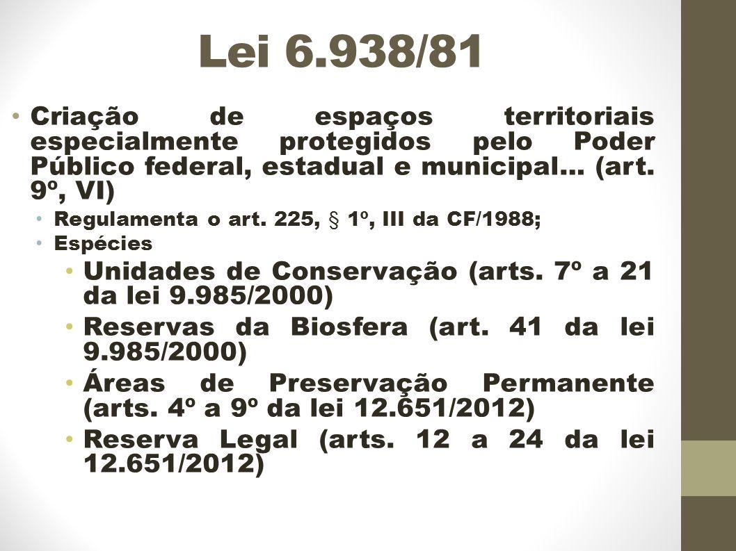 Lei 6.938/81 Criação de espaços territoriais especialmente protegidos pelo Poder Público federal, estadual e municipal… (art.