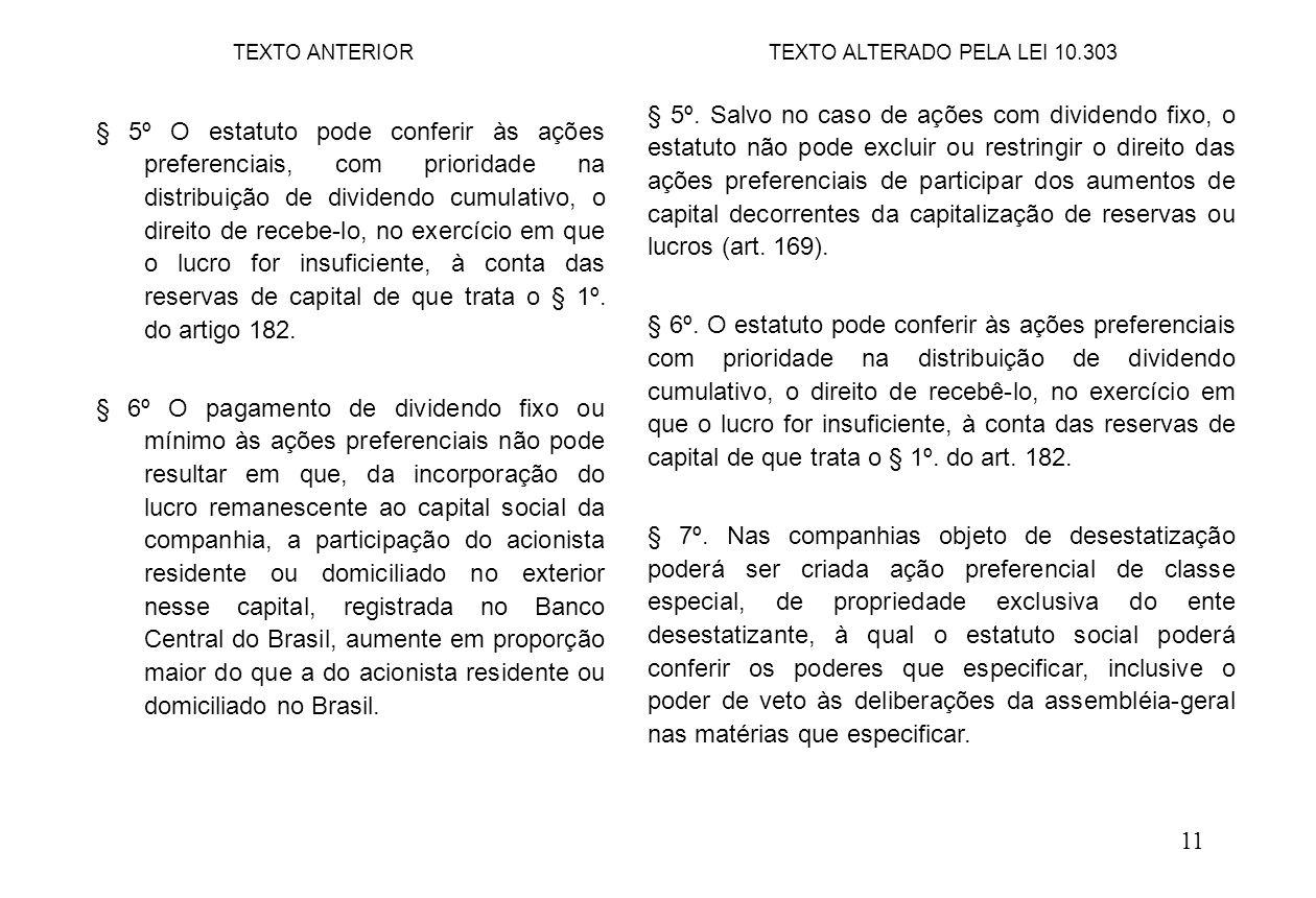 11 § 5º. Salvo no caso de ações com dividendo fixo, o estatuto não pode excluir ou restringir o direito das ações preferenciais de participar dos aume