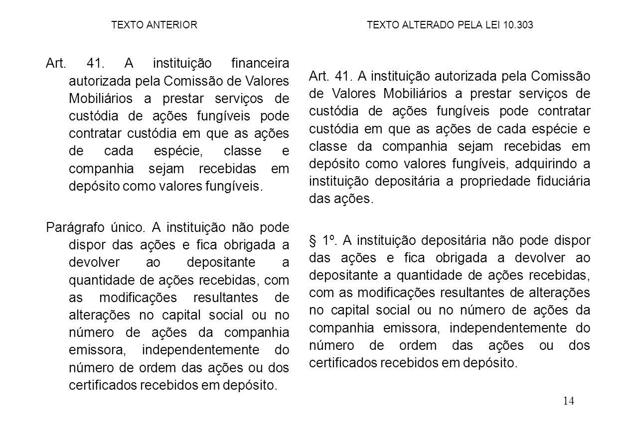 14 Art. 41. A instituição autorizada pela Comissão de Valores Mobiliários a prestar serviços de custódia de ações fungíveis pode contratar custódia em