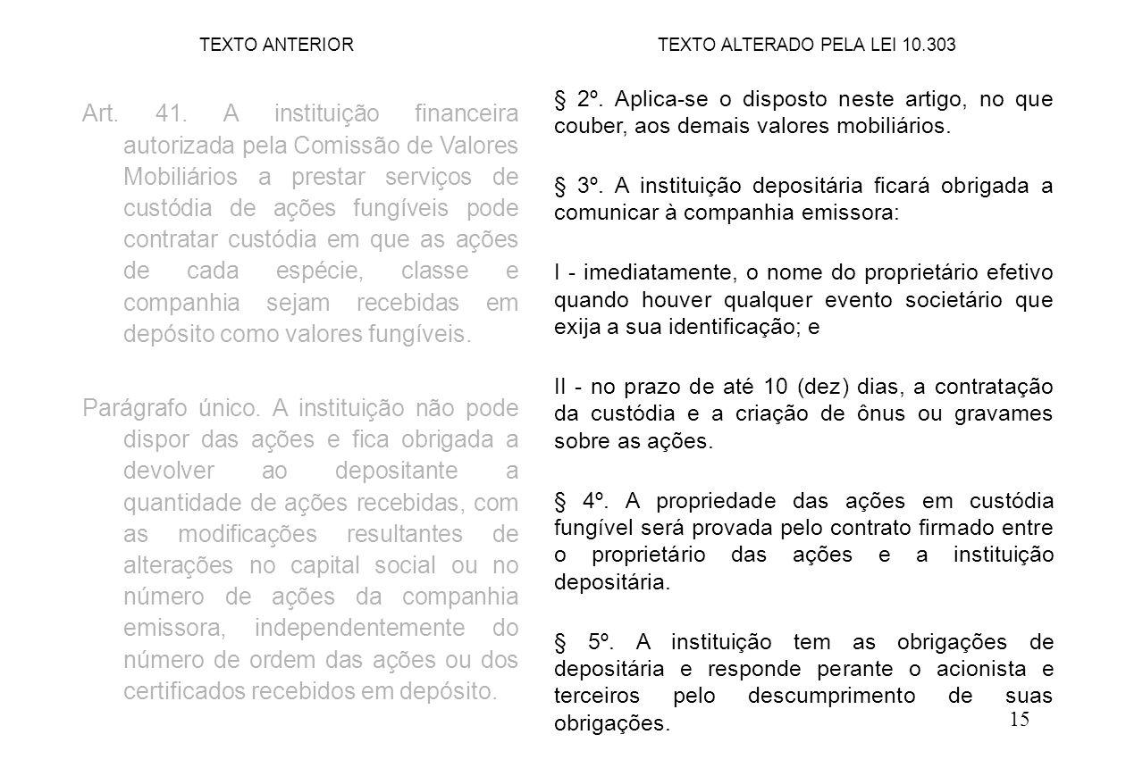 15 § 2º. Aplica-se o disposto neste artigo, no que couber, aos demais valores mobiliários. § 3º. A instituição depositária ficará obrigada a comunicar