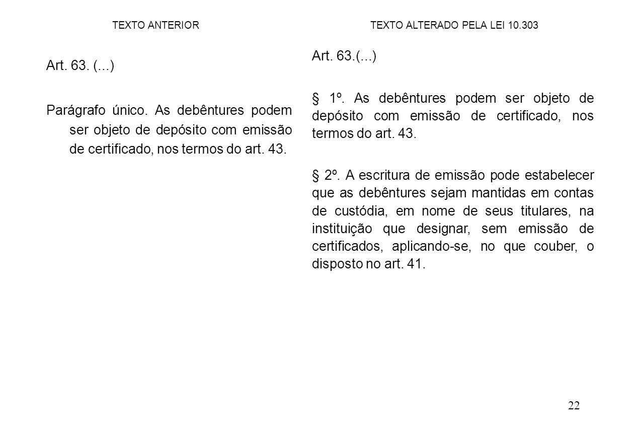 22 Art. 63.(...) § 1º. As debêntures podem ser objeto de depósito com emissão de certificado, nos termos do art. 43. § 2º. A escritura de emissão pode