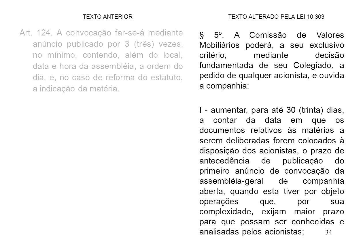 34 Art. 124. A convocação far-se-á mediante anúncio publicado por 3 (três) vezes, no mínimo, contendo, além do local, data e hora da assembléia, a ord