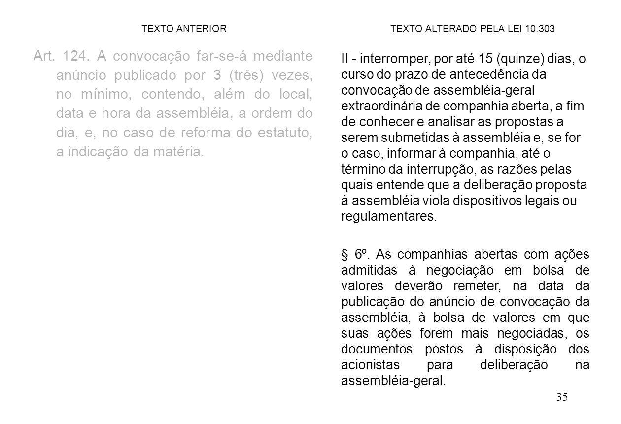 35 Art. 124. A convocação far-se-á mediante anúncio publicado por 3 (três) vezes, no mínimo, contendo, além do local, data e hora da assembléia, a ord