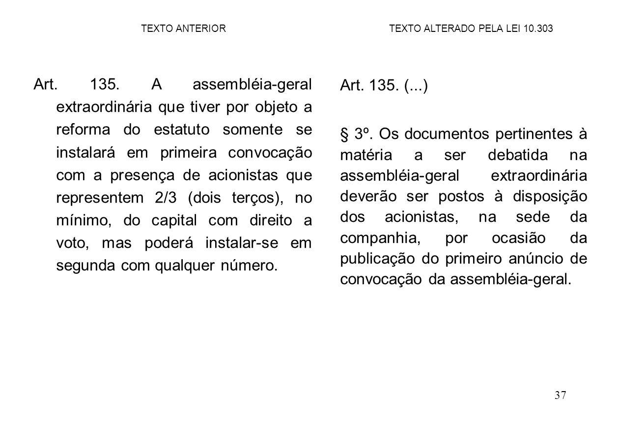 37 Art. 135. A assembléia-geral extraordinária que tiver por objeto a reforma do estatuto somente se instalará em primeira convocação com a presença d