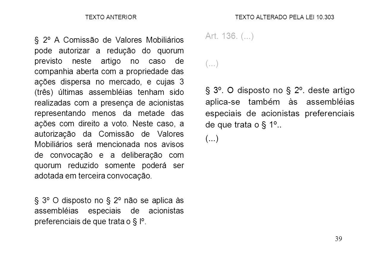 39 Art. 136. (...) (...) § 3º. O disposto no § 2º. deste artigo aplica-se também às assembléias especiais de acionistas preferenciais de que trata o §