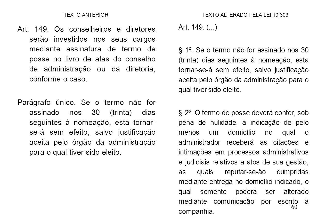 60 Art. 149. Os conselheiros e diretores serão investidos nos seus cargos mediante assinatura de termo de posse no livro de atas do conselho de admini