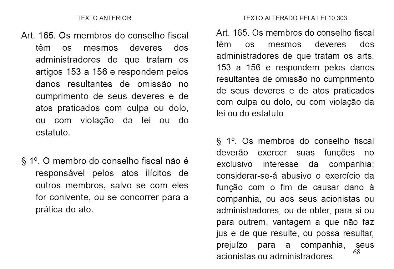 68 Art. 165. Os membros do conselho fiscal têm os mesmos deveres dos administradores de que tratam os artigos 153 a 156 e respondem pelos danos result