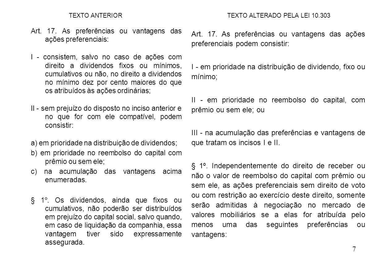 78 § 3º Nas companhias fechadas a assembléia-geral pode, desde que não haja oposição de qualquer acionista presente, deliberar a distribuição de dividendo inferior ao obrigatório nos termos deste artigo, ou a retenção de todo o lucro.