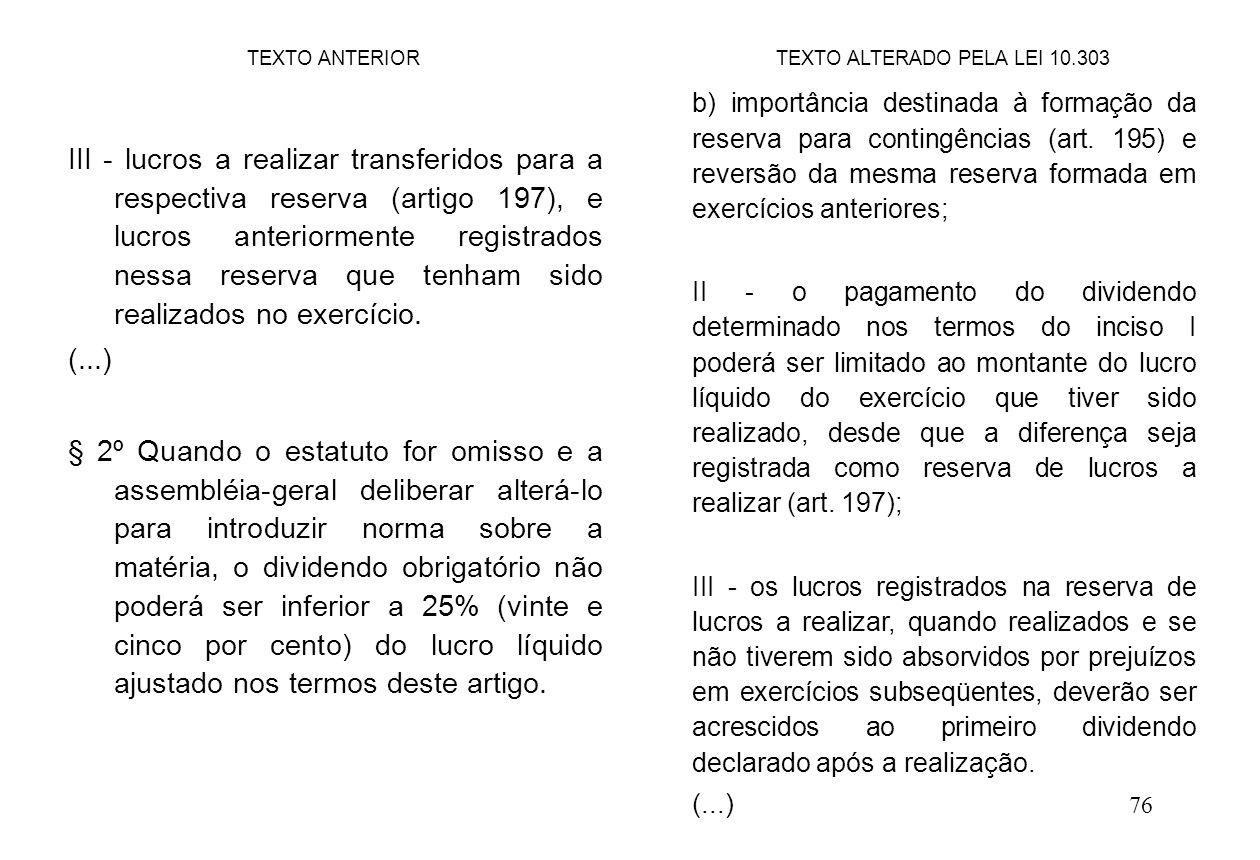 76 III - lucros a realizar transferidos para a respectiva reserva (artigo 197), e lucros anteriormente registrados nessa reserva que tenham sido realizados no exercício.