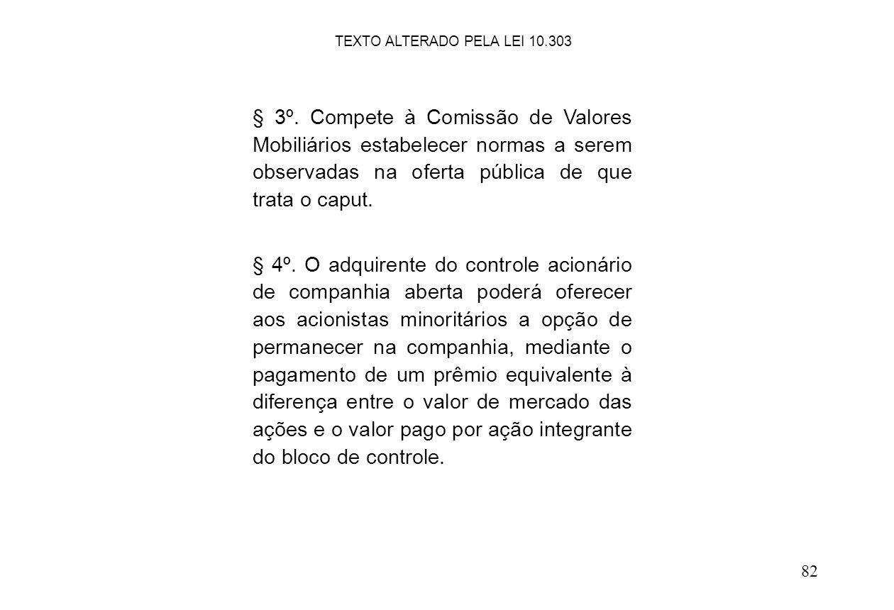 82 § 3º. Compete à Comissão de Valores Mobiliários estabelecer normas a serem observadas na oferta pública de que trata o caput. § 4º. O adquirente do