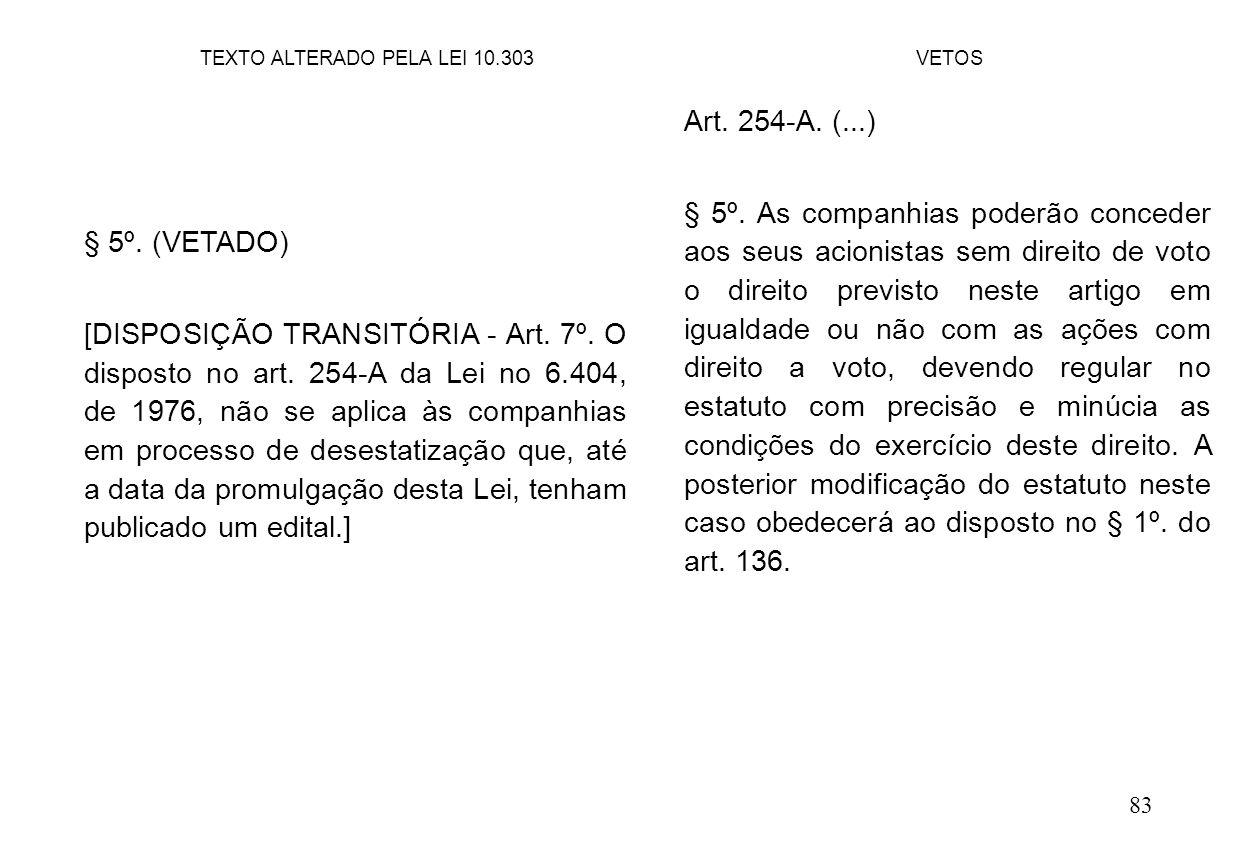 83 § 5º. (VETADO) [DISPOSIÇÃO TRANSITÓRIA - Art. 7º. O disposto no art. 254-A da Lei no 6.404, de 1976, não se aplica às companhias em processo de des