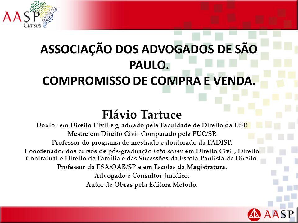 ASSOCIAÇÃO DOS ADVOGADOS DE SÃO PAULO. COMPROMISSO DE COMPRA E VENDA. Flávio Tartuce Doutor em Direito Civil e graduado pela Faculdade de Direito da U