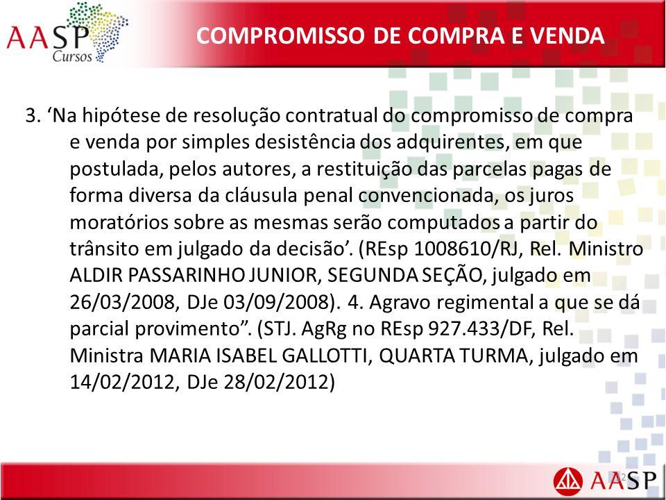 COMPROMISSO DE COMPRA E VENDA 3. Na hipótese de resolução contratual do compromisso de compra e venda por simples desistência dos adquirentes, em que