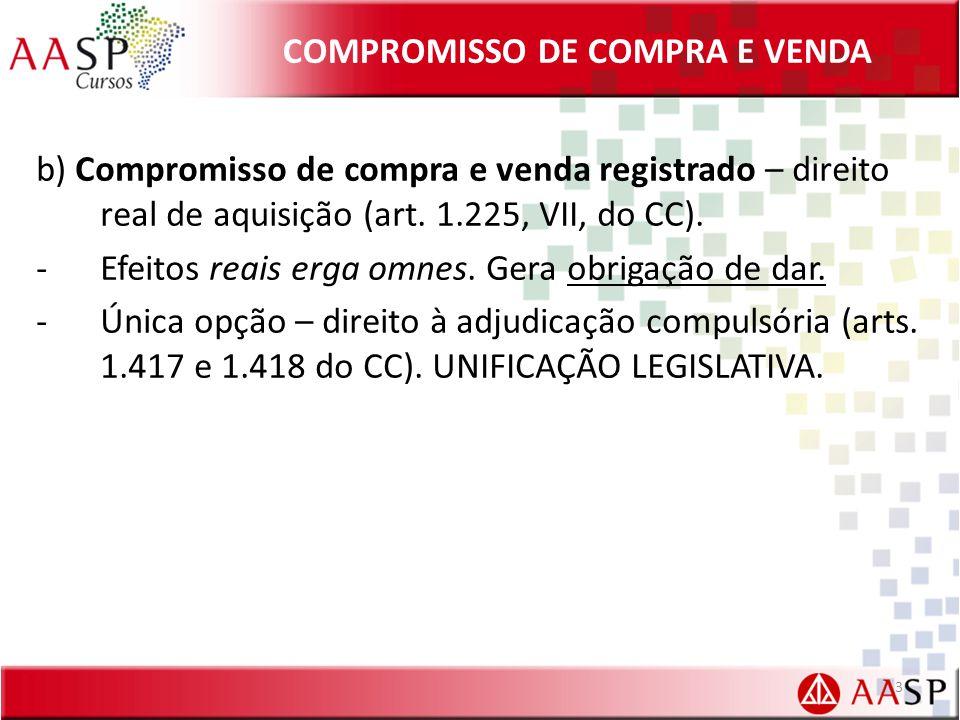 COMPROMISSO DE COMPRA E VENDA b) Compromisso de compra e venda registrado – direito real de aquisição (art. 1.225, VII, do CC). -Efeitos reais erga om