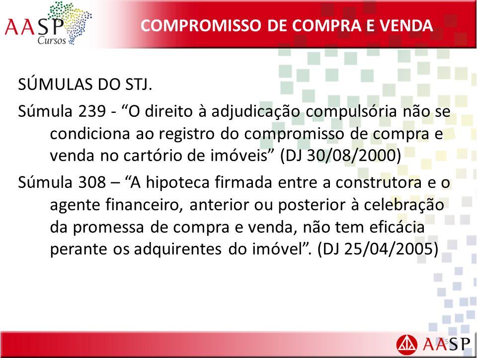 COMPROMISSO DE COMPRA E VENDA SÚMULAS DO STJ. Súmula 239 - O direito à adjudicação compulsória não se condiciona ao registro do compromisso de compra