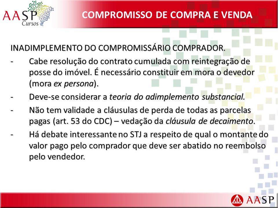 COMPROMISSO DE COMPRA E VENDA INADIMPLEMENTO DO COMPROMISSÁRIO COMPRADOR. -Cabe resolução do contrato cumulada com reintegração de posse do imóvel. É