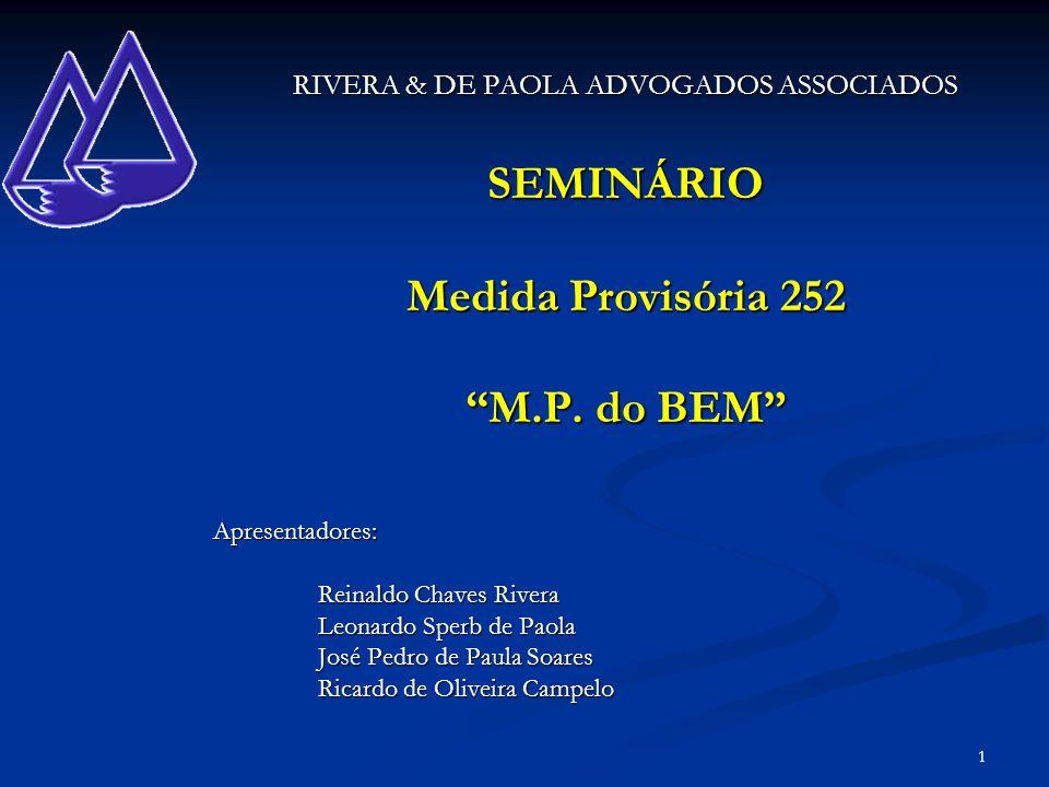 1 RIVERA & DE PAOLA ADVOGADOS ASSOCIADOS SEMINÁRIO Medida Provisória 252 M.P. do BEM Apresentadores: Reinaldo Chaves Rivera Leonardo Sperb de Paola Jo