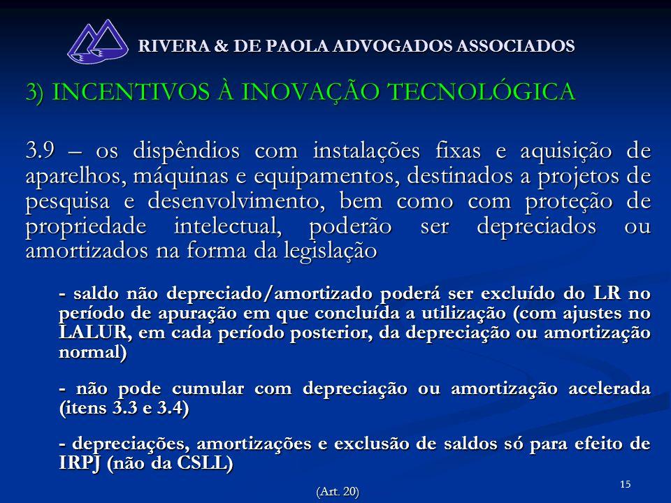 15 RIVERA & DE PAOLA ADVOGADOS ASSOCIADOS 3) INCENTIVOS À INOVAÇÃO TECNOLÓGICA 3.9 – os dispêndios com instalações fixas e aquisição de aparelhos, máq
