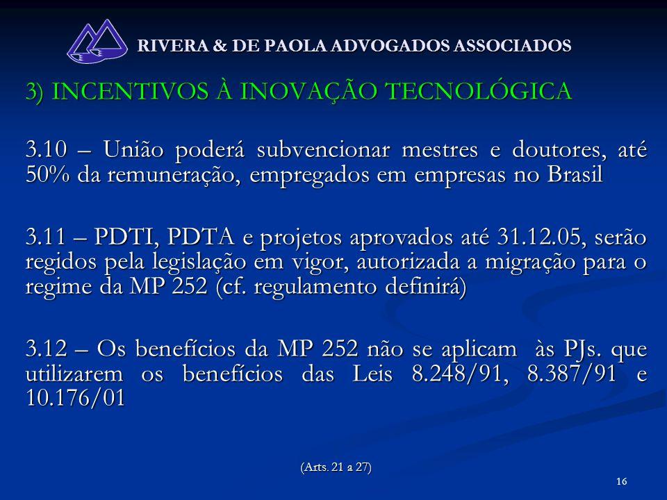 16 RIVERA & DE PAOLA ADVOGADOS ASSOCIADOS 3) INCENTIVOS À INOVAÇÃO TECNOLÓGICA 3.10 – União poderá subvencionar mestres e doutores, até 50% da remuner