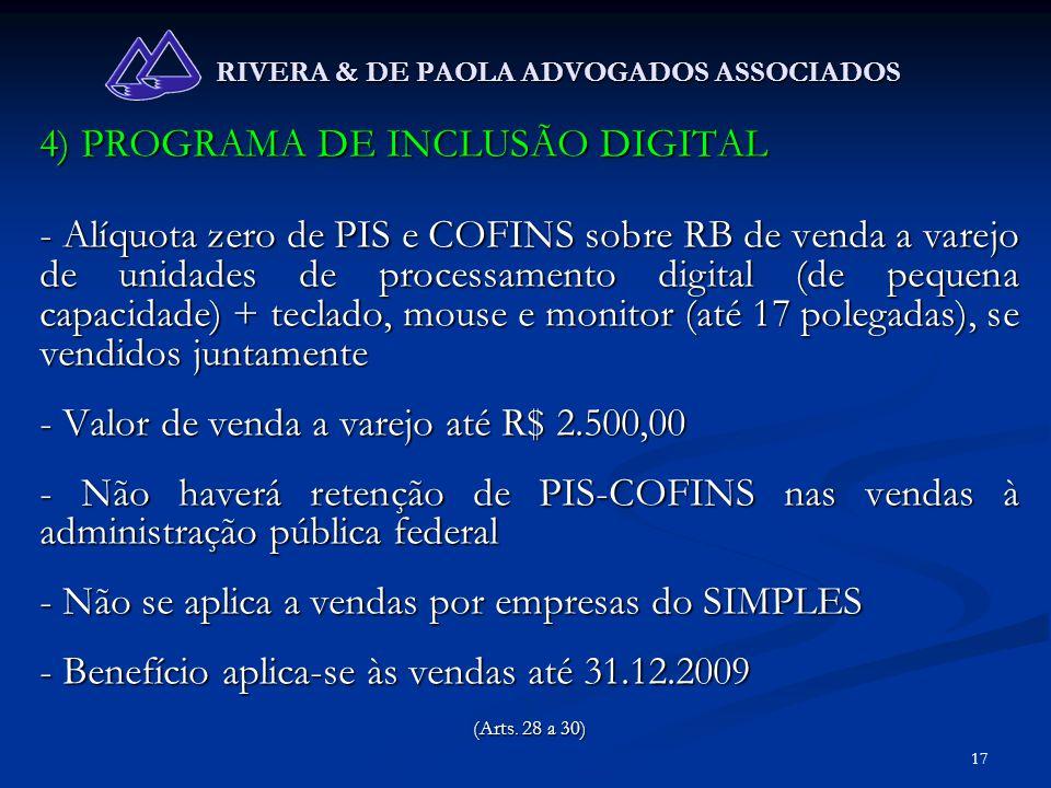 17 RIVERA & DE PAOLA ADVOGADOS ASSOCIADOS 4) PROGRAMA DE INCLUSÃO DIGITAL - Alíquota zero de PIS e COFINS sobre RB de venda a varejo de unidades de pr