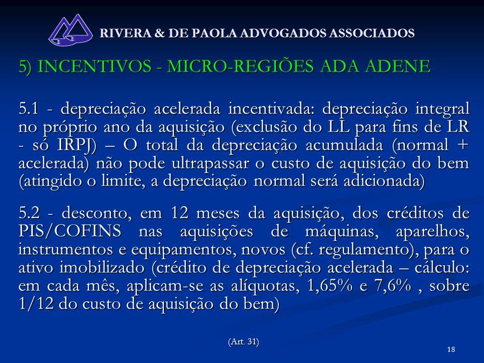 18 RIVERA & DE PAOLA ADVOGADOS ASSOCIADOS 5) INCENTIVOS - MICRO-REGIÕES ADA ADENE 5.1 - depreciação acelerada incentivada: depreciação integral no pró