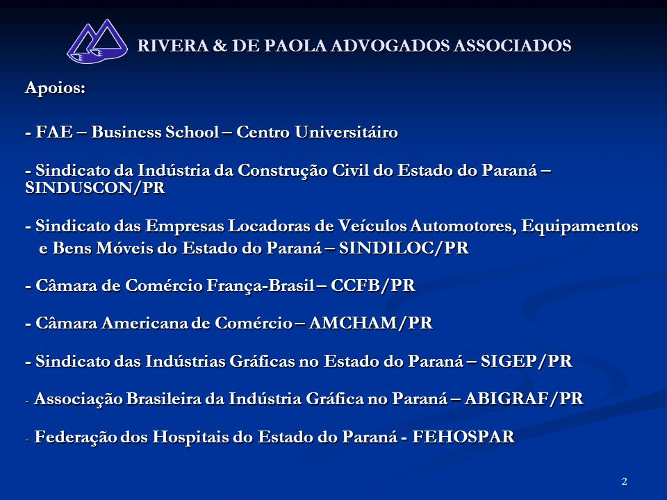 2 RIVERA & DE PAOLA ADVOGADOS ASSOCIADOS Apoios: - FAE – Business School – Centro Universitáiro - Sindicato da Indústria da Construção Civil do Estado