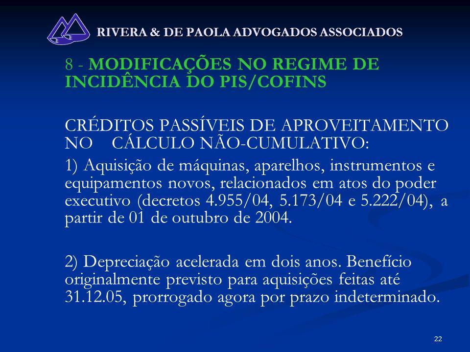 22 RIVERA & DE PAOLA ADVOGADOS ASSOCIADOS 8 - MODIFICAÇÕES NO REGIME DE INCIDÊNCIA DO PIS/COFINS CRÉDITOS PASSÍVEIS DE APROVEITAMENTO NO CÁLCULO NÃO-C