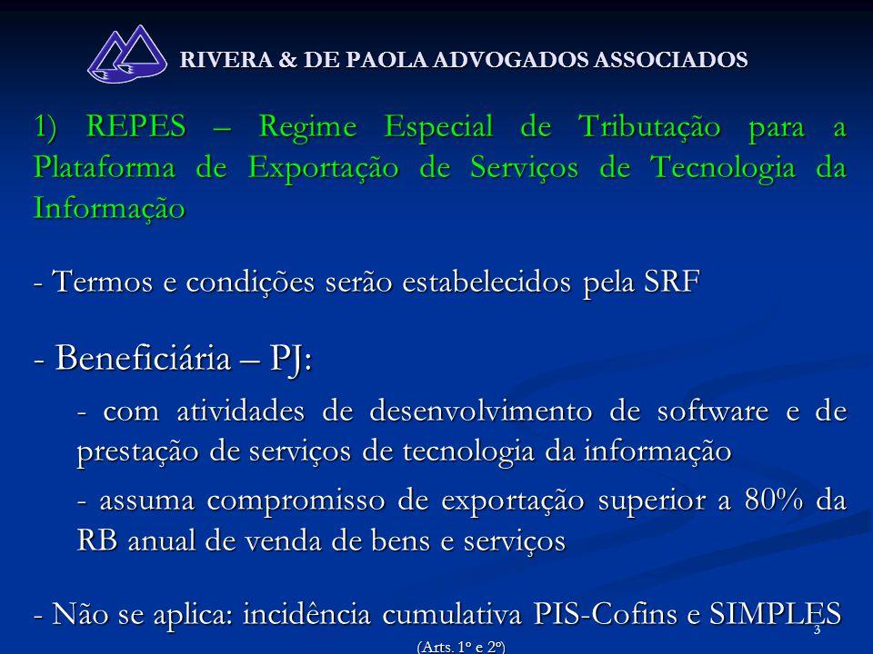 24 RIVERA & DE PAOLA ADVOGADOS ASSOCIADOS 8 - MODIFICAÇÕES NO REGIME DE INCIDÊNCIA DO PIS/COFINS PIS/COFINS NA IMPORTAÇÃO: As despesas aduaneiras deixam de integrar a base de cálculo do tributo.