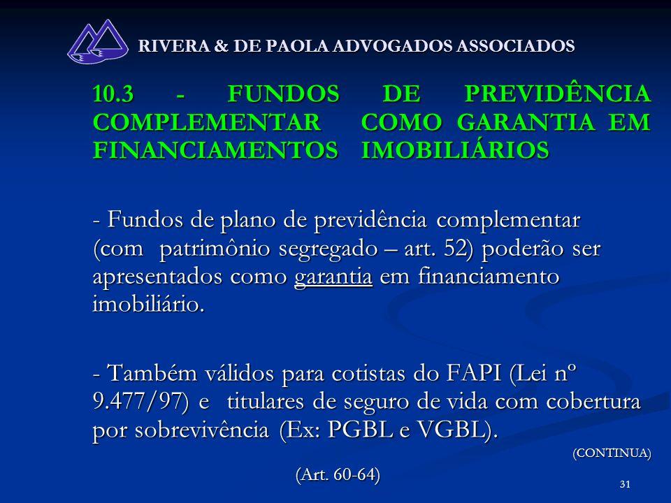 31 RIVERA & DE PAOLA ADVOGADOS ASSOCIADOS 10.3 - FUNDOS DE PREVIDÊNCIA COMPLEMENTAR COMO GARANTIA EM FINANCIAMENTOS IMOBILIÁRIOS - Fundos de plano de