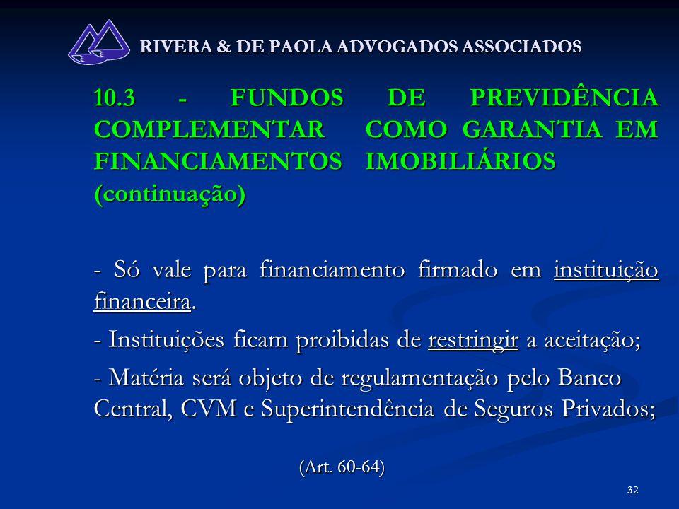 32 RIVERA & DE PAOLA ADVOGADOS ASSOCIADOS 10.3 - FUNDOS DE PREVIDÊNCIA COMPLEMENTAR COMO GARANTIA EM FINANCIAMENTOS IMOBILIÁRIOS (continuação) - Só va