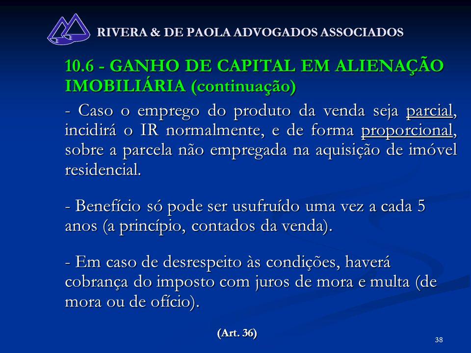 38 RIVERA & DE PAOLA ADVOGADOS ASSOCIADOS 10.6 - GANHO DE CAPITAL EM ALIENAÇÃO IMOBILIÁRIA (continuação) - Caso o emprego do produto da venda seja par