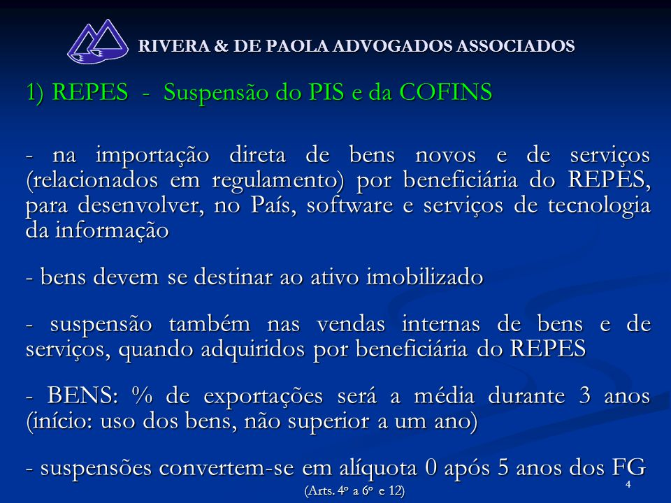 4 RIVERA & DE PAOLA ADVOGADOS ASSOCIADOS 1) REPES - Suspensão do PIS e da COFINS - na importação direta de bens novos e de serviços (relacionados em r