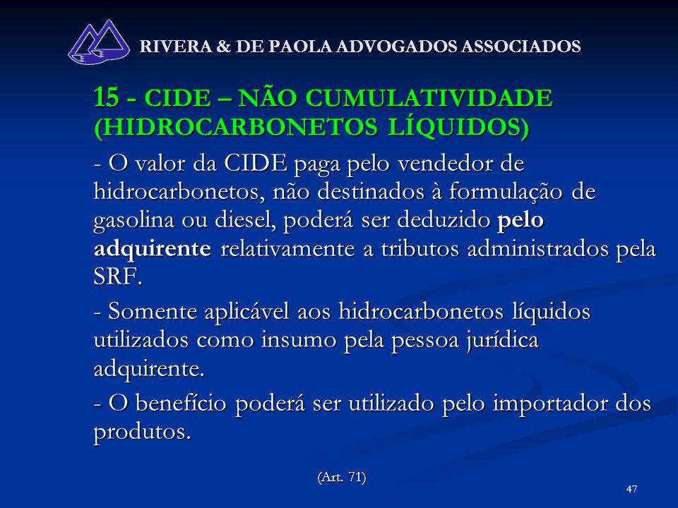 47 RIVERA & DE PAOLA ADVOGADOS ASSOCIADOS 15 - CIDE – NÃO CUMULATIVIDADE (HIDROCARBONETOS LÍQUIDOS) - O valor da CIDE paga pelo vendedor de hidrocarbo