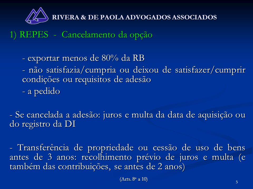 5 RIVERA & DE PAOLA ADVOGADOS ASSOCIADOS 1) REPES - Cancelamento da opção - exportar menos de 80% da RB - não satisfazia/cumpria ou deixou de satisfaz