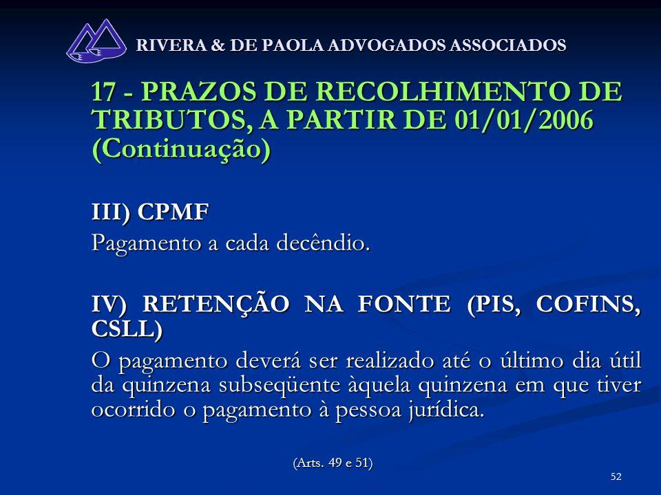 52 RIVERA & DE PAOLA ADVOGADOS ASSOCIADOS 17 - PRAZOS DE RECOLHIMENTO DE TRIBUTOS, A PARTIR DE 01/01/2006 (Continuação) III) CPMF Pagamento a cada dec