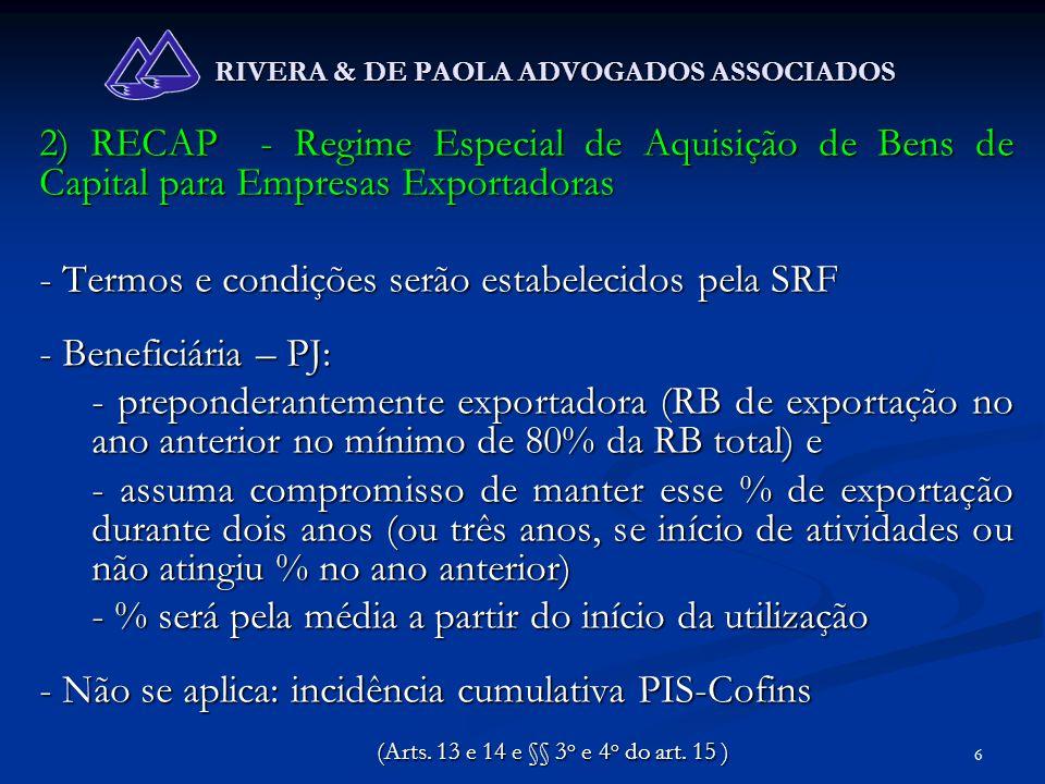 6 RIVERA & DE PAOLA ADVOGADOS ASSOCIADOS 2) RECAP - Regime Especial de Aquisição de Bens de Capital para Empresas Exportadoras - Termos e condições se