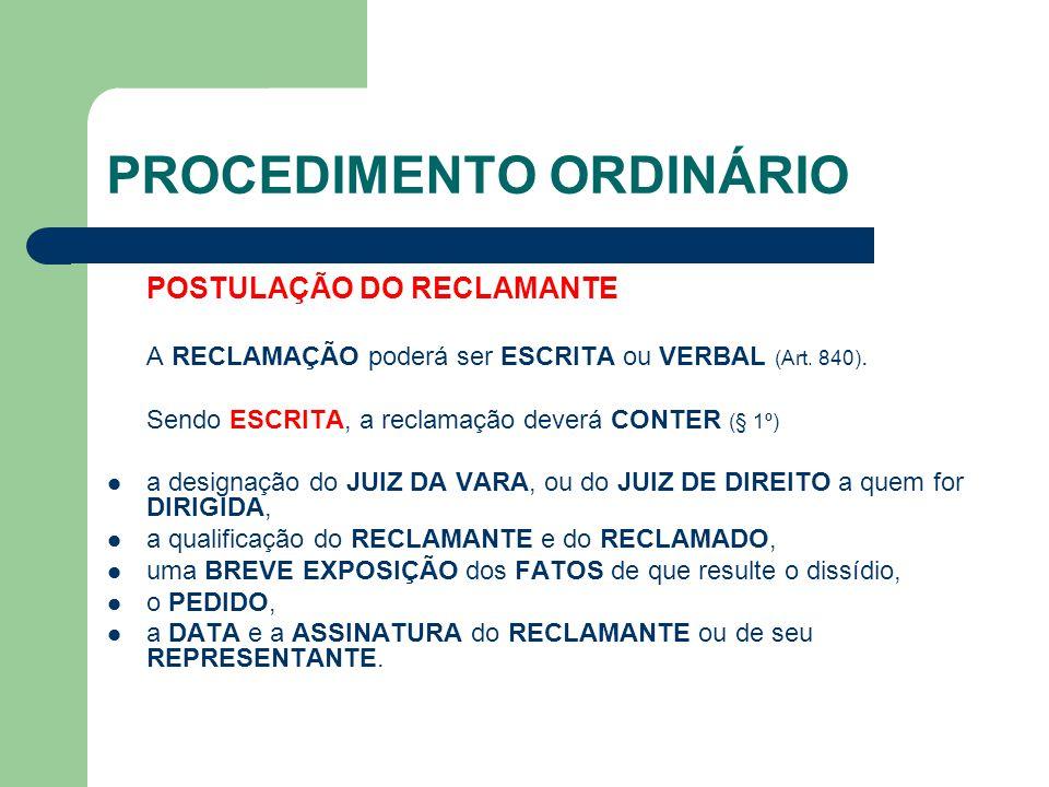 PROCEDIMENTO ORDINÁRIO POSTULAÇÃO DO RECLAMANTE A RECLAMAÇÃO poderá ser ESCRITA ou VERBAL (Art.