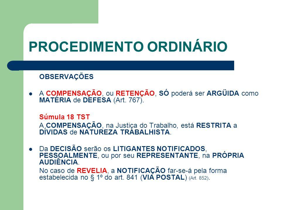 PROCEDIMENTO ORDINÁRIO OBSERVAÇÕES A COMPENSAÇÃO, ou RETENÇÃO, SÓ poderá ser ARGÜIDA como MATÉRIA de DEFESA (Art.