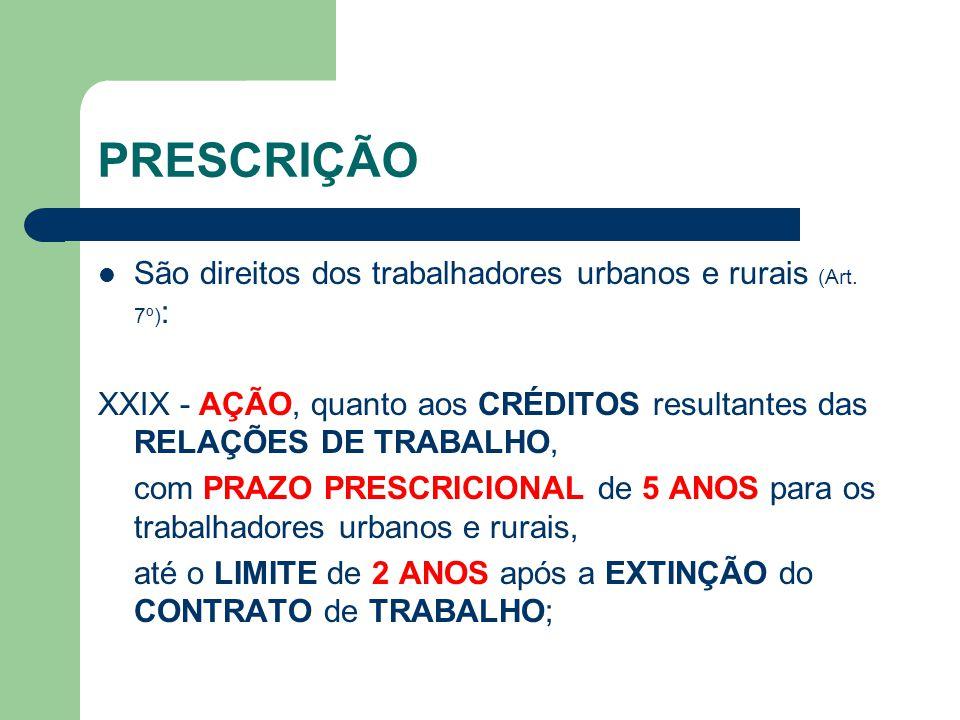 PRESCRIÇÃO São direitos dos trabalhadores urbanos e rurais (Art.