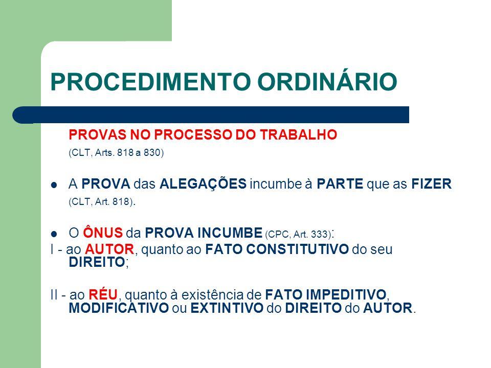 PROCEDIMENTO ORDINÁRIO PROVAS NO PROCESSO DO TRABALHO (CLT, Arts.