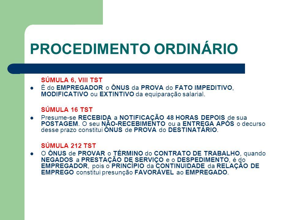 PROCEDIMENTO ORDINÁRIO SÚMULA 6, VIII TST É do EMPREGADOR o ÔNUS da PROVA do FATO IMPEDITIVO, MODIFICATIVO ou EXTINTIVO da equiparação salarial.