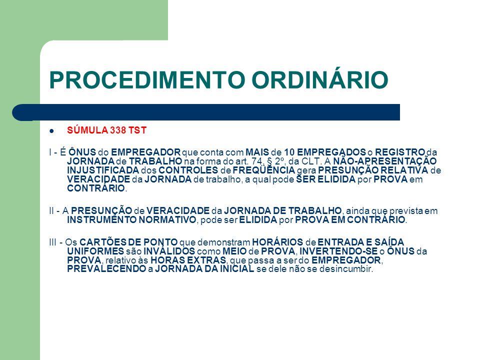 PROCEDIMENTO ORDINÁRIO SÚMULA 338 TST I - É ÔNUS do EMPREGADOR que conta com MAIS de 10 EMPREGADOS o REGISTRO da JORNADA de TRABALHO na forma do art.