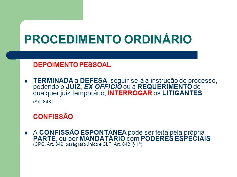 PROCEDIMENTO ORDINÁRIO DEPOIMENTO PESSOAL TERMINADA a DEFESA, seguir-se-á a instrução do processo, podendo o JUIZ, EX OFFICIO ou a REQUERIMENTO de qualquer juiz temporário, INTERROGAR os LITIGANTES (Art.