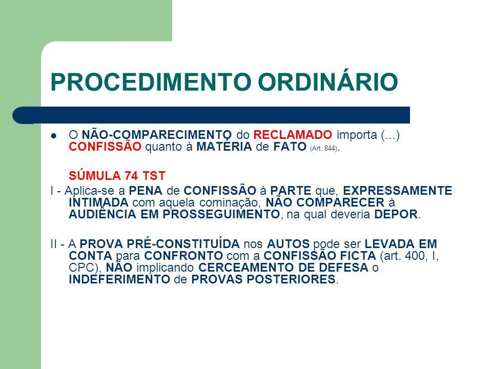 PROCEDIMENTO ORDINÁRIO O NÃO-COMPARECIMENTO do RECLAMADO importa (...) CONFISSÃO quanto à MATÉRIA de FATO (Art.