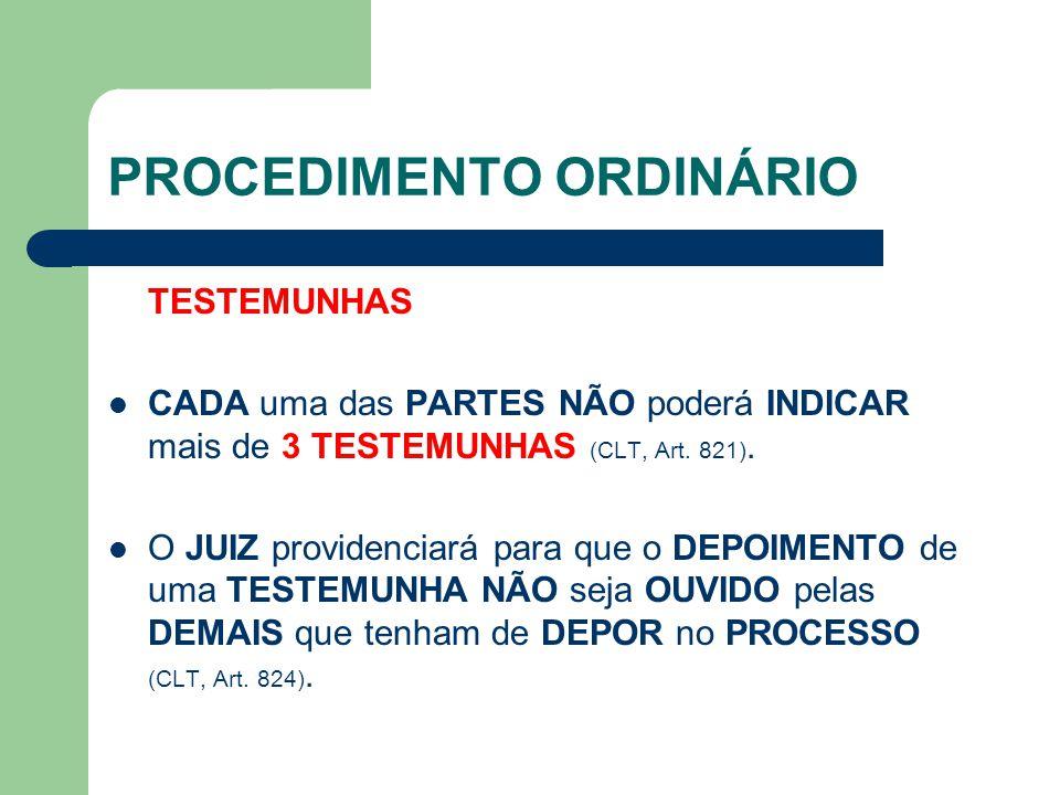 PROCEDIMENTO ORDINÁRIO TESTEMUNHAS CADA uma das PARTES NÃO poderá INDICAR mais de 3 TESTEMUNHAS (CLT, Art.